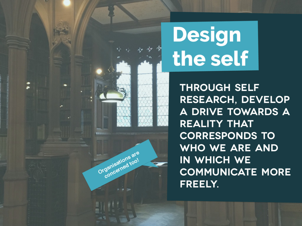 Organisations are concerned too! Design the sel...