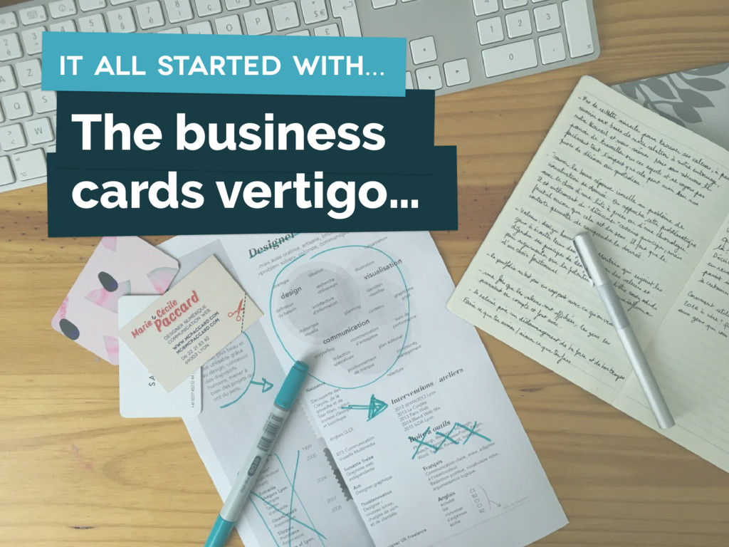 The business cards vertigo… It all started with…