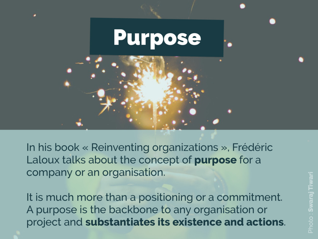 Purpose In his book « Reinventing organizations...