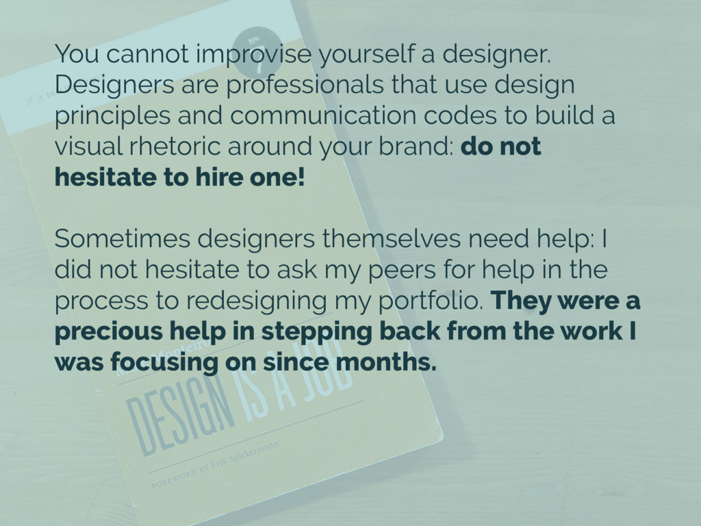 You cannot improvise yourself a designer. Desig...