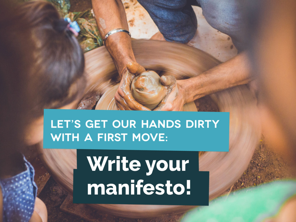 Write your manifesto! let's get our hands dirty...