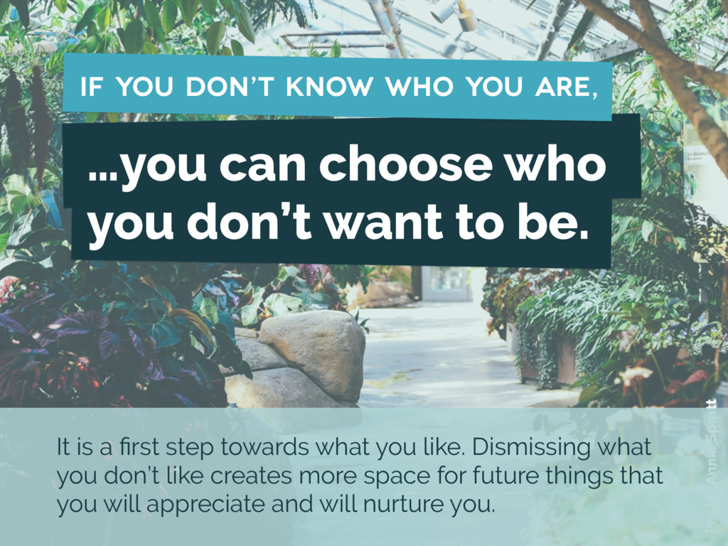 …you can choose who you don't want to be. if yo...