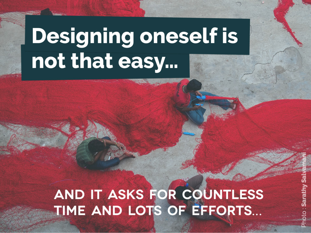 Designing oneself is not that easy… and it asks...
