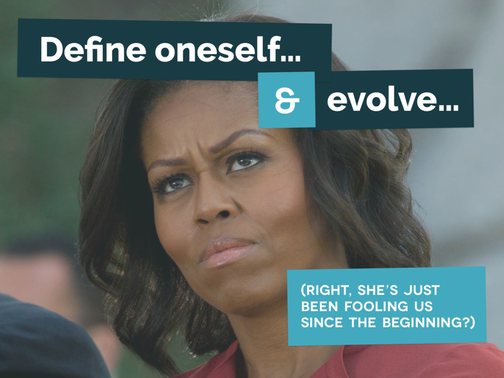 evolve… (right, she's just been fooling us sinc...