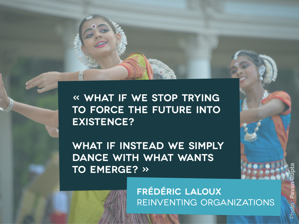 « What if we stop trying to force the future in...