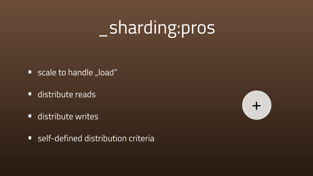 "_sharding:pros • scale to handle ""load"" • distr..."