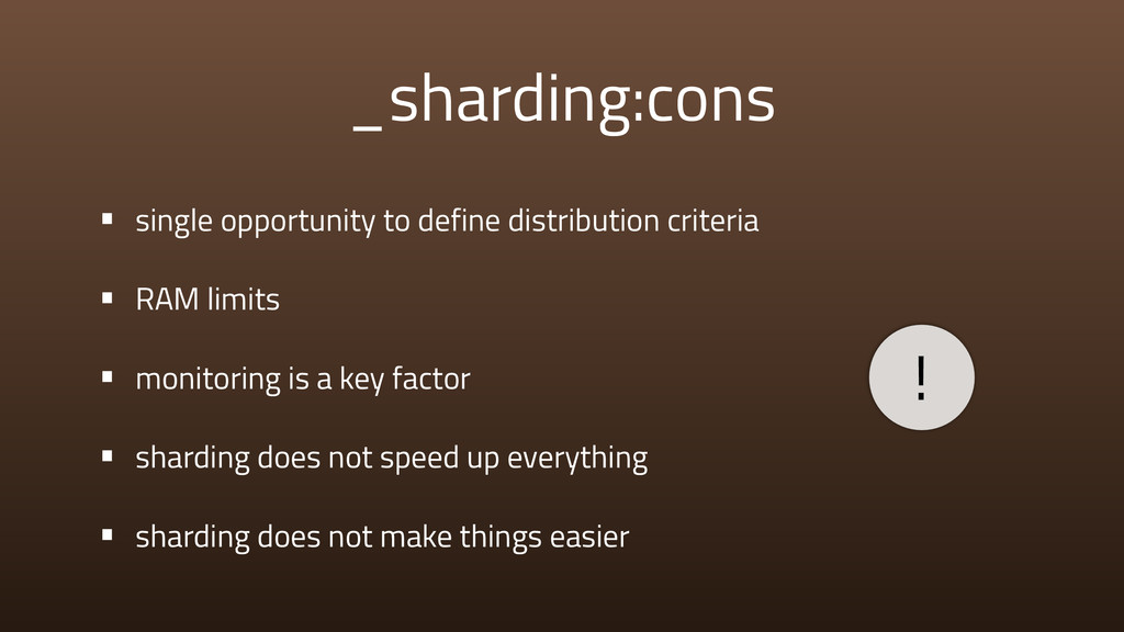 _sharding:cons • single opportunity to define d...