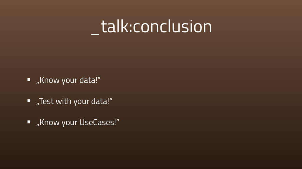 "_talk:conclusion • ""Know your data!"" • ""Test wi..."