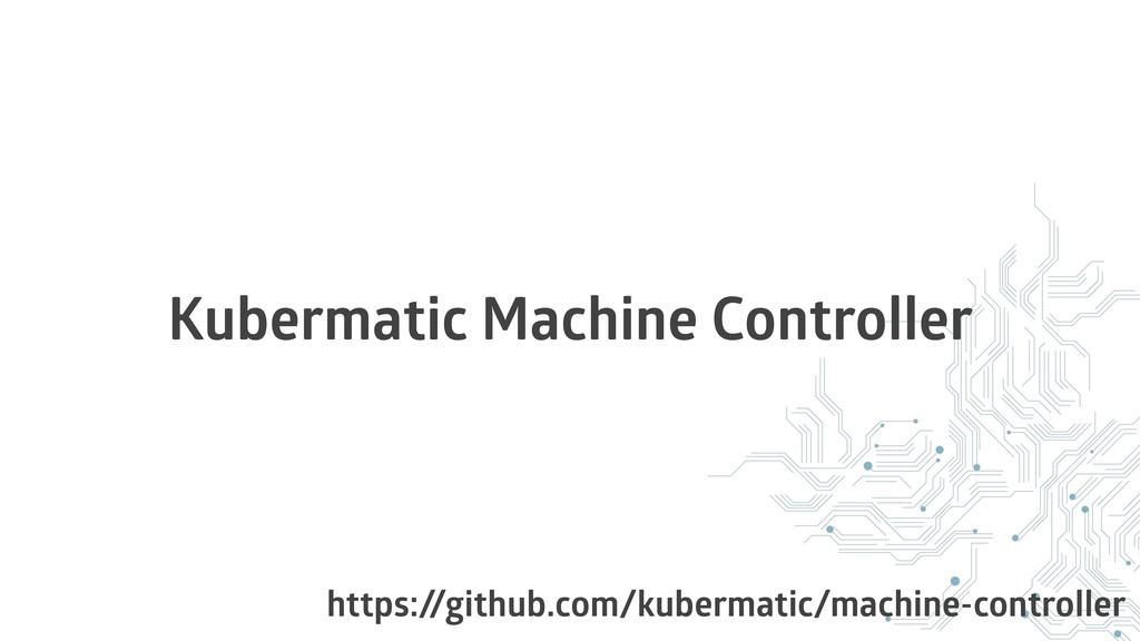 Kubermatic Machine Controller https:/ /github.c...