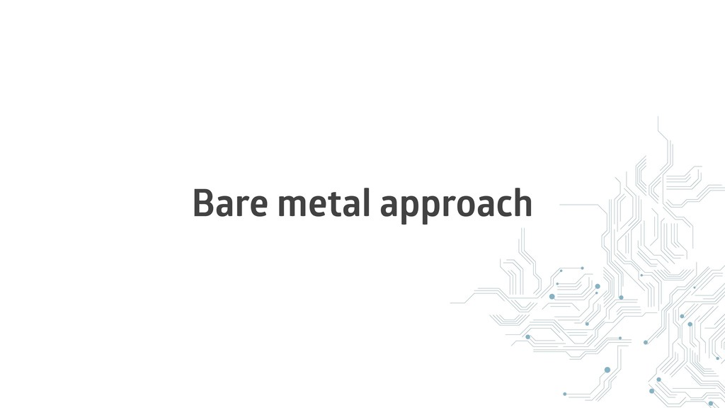 Bare metal approach