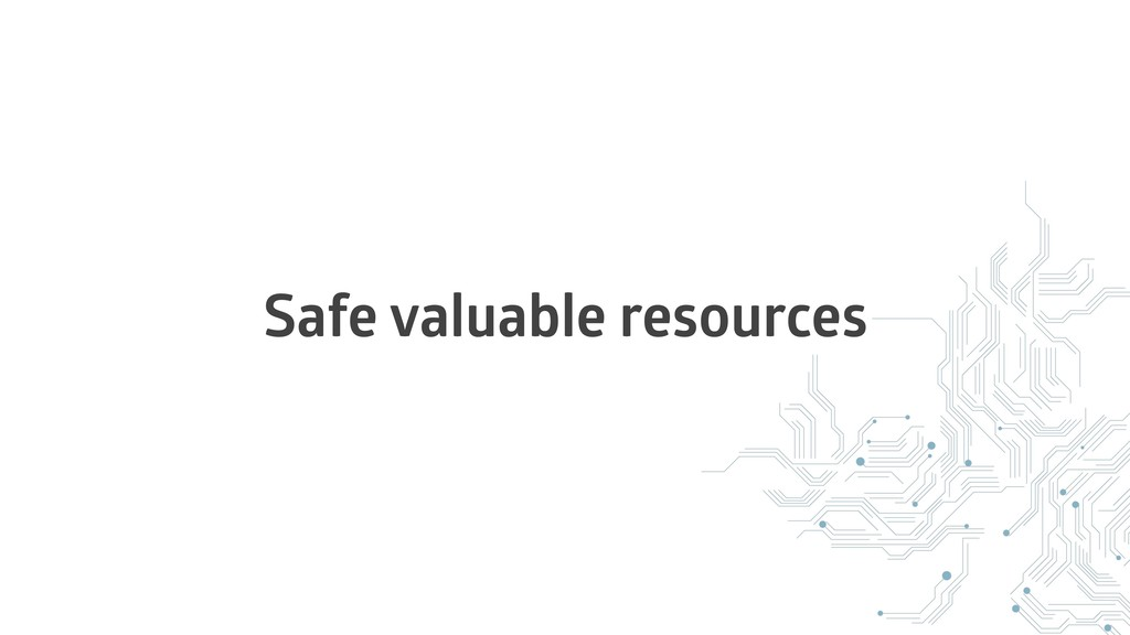 Safe valuable resources