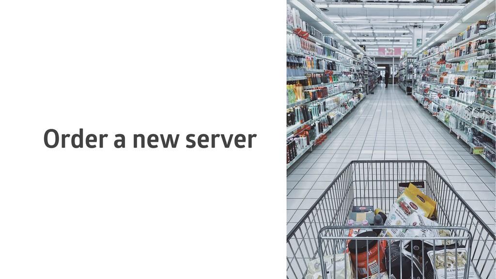 Order a new server