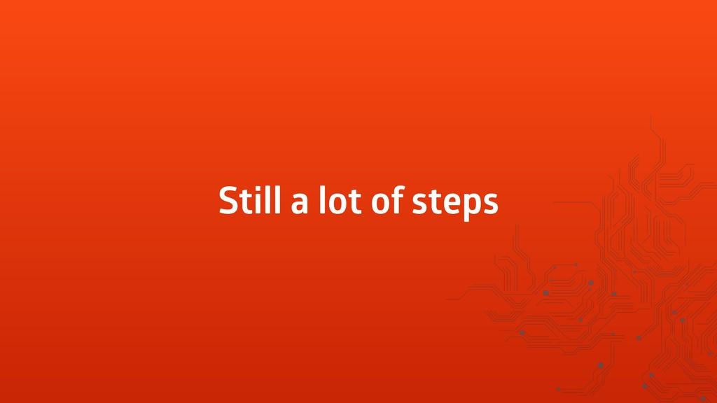 Still a lot of steps