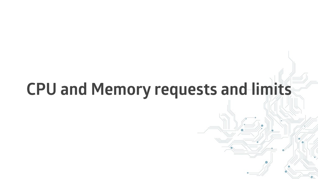 CPU and Memory requests and limits
