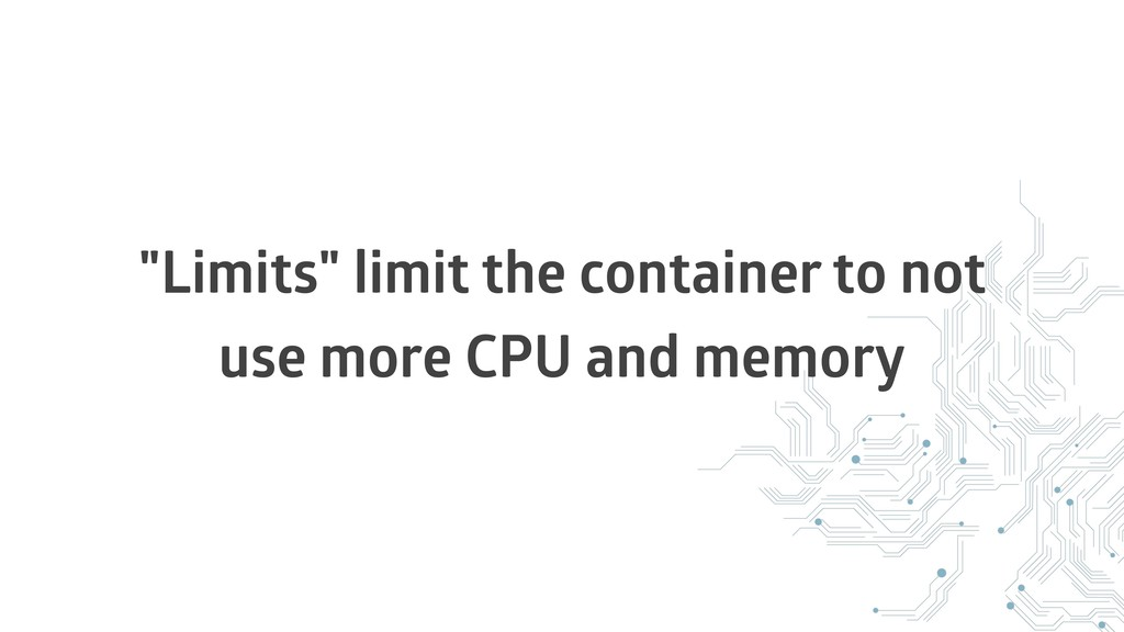 """""""Limits"""" limit the container to not use more CP..."""