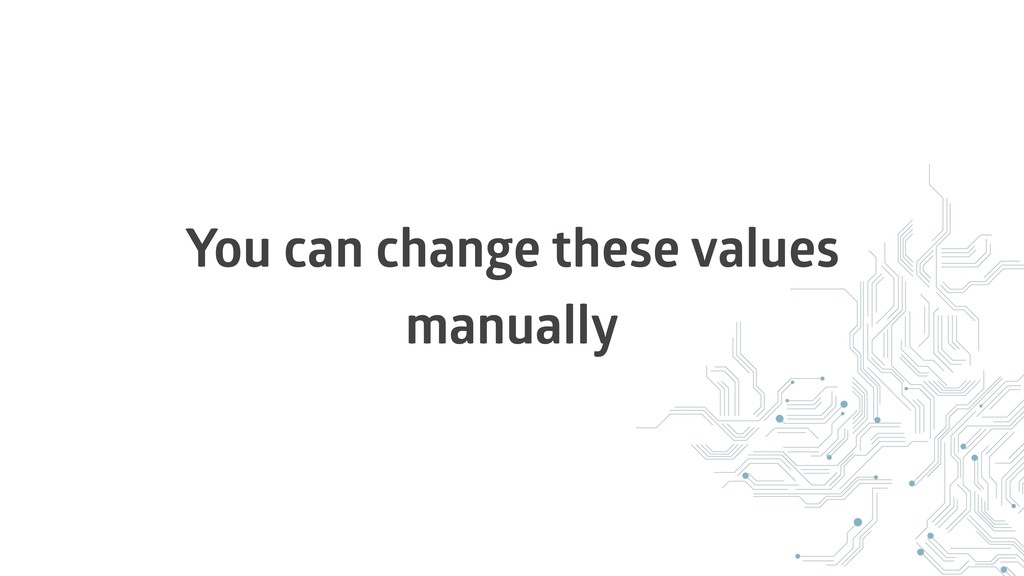 You can change these values manually