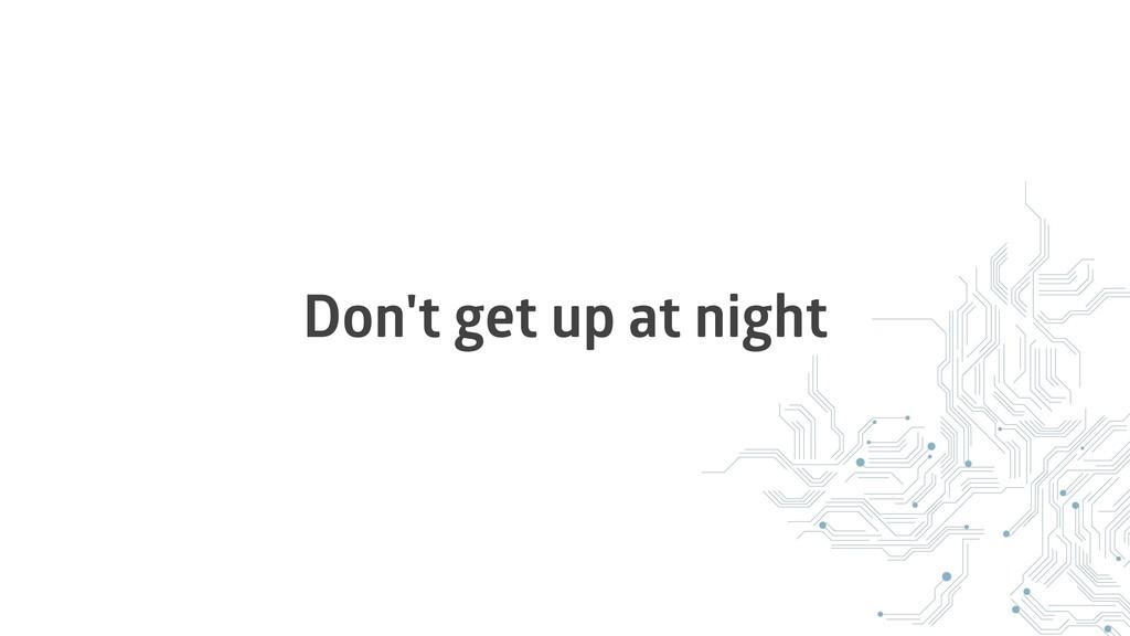 Don't get up at night