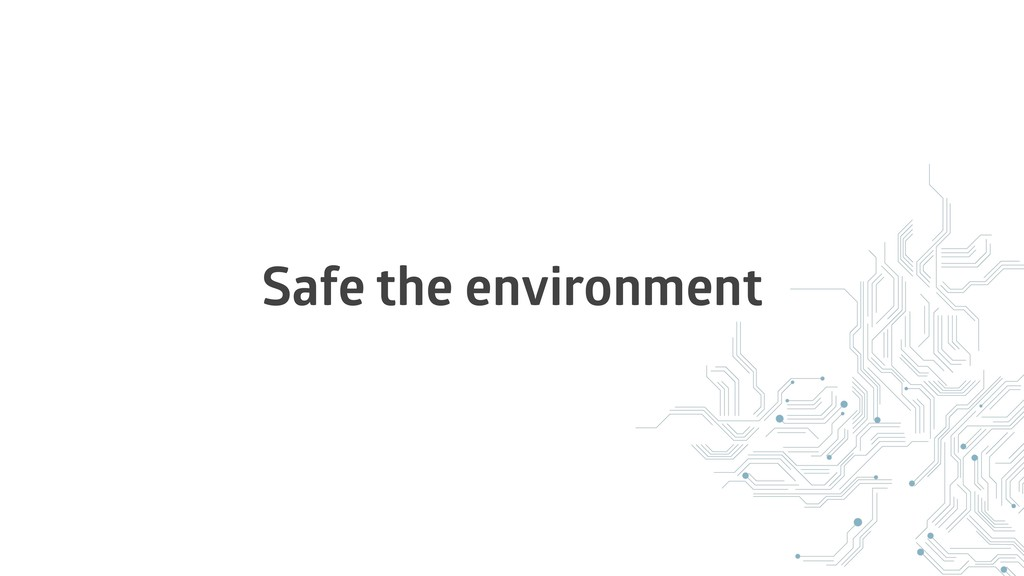 Safe the environment