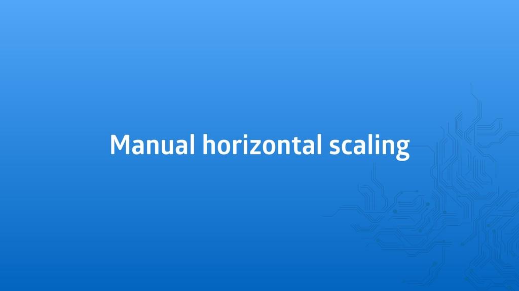 Manual horizontal scaling