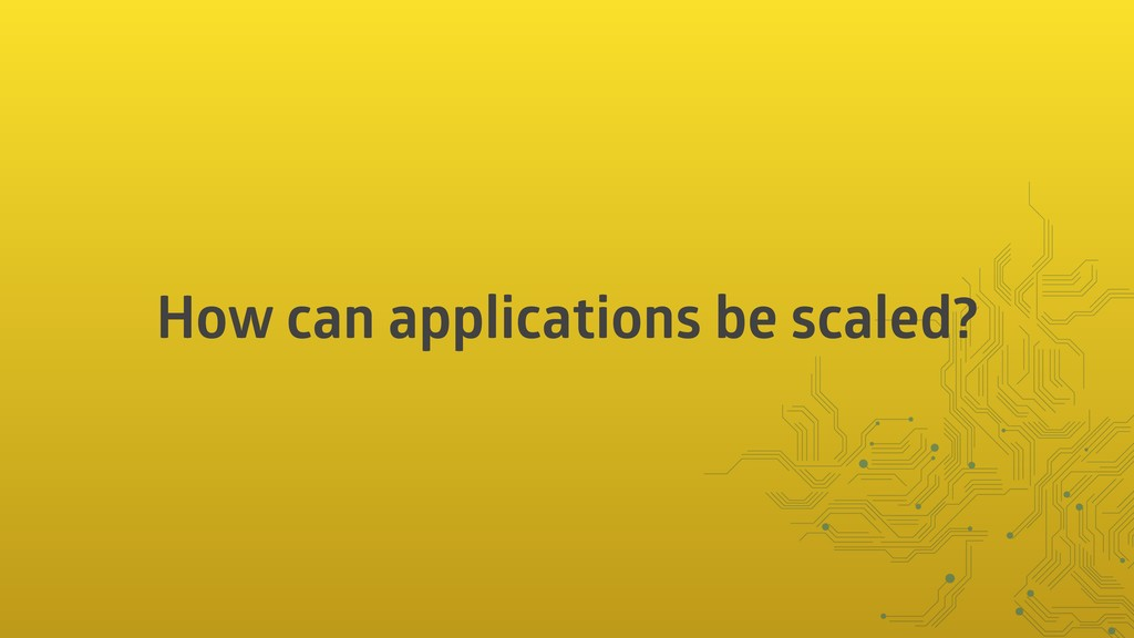 How can applications be scaled?