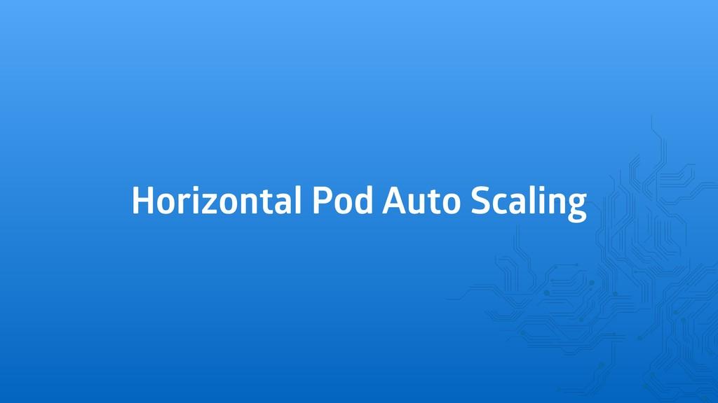 Horizontal Pod Auto Scaling