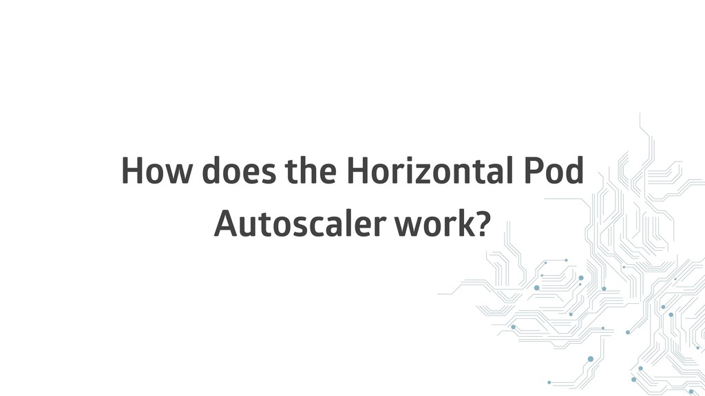 How does the Horizontal Pod Autoscaler work?