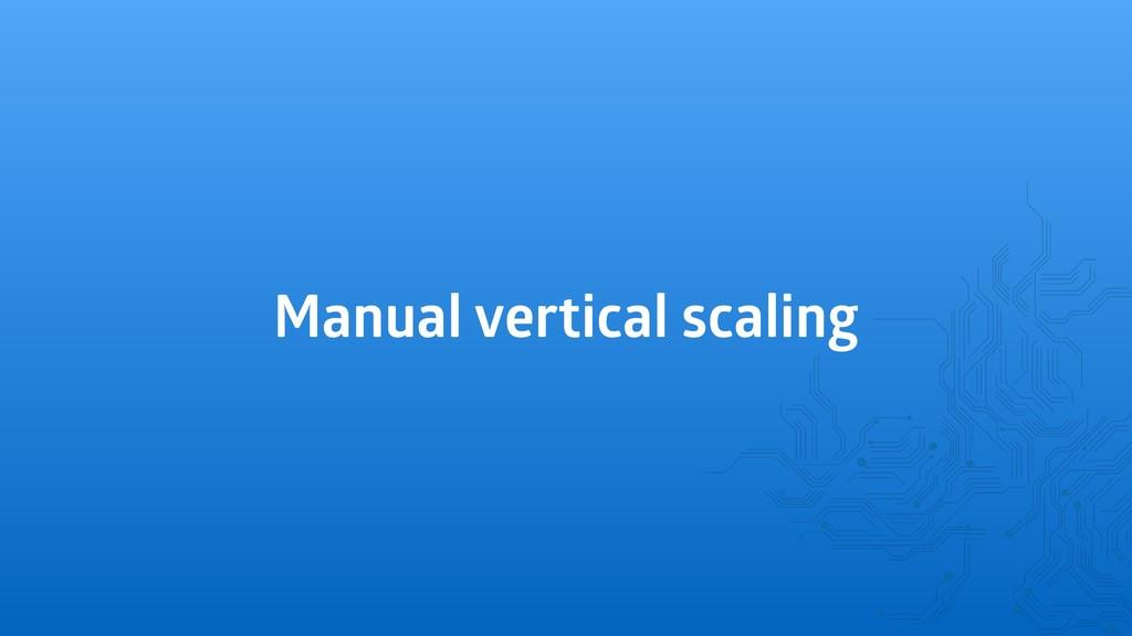 Manual vertical scaling