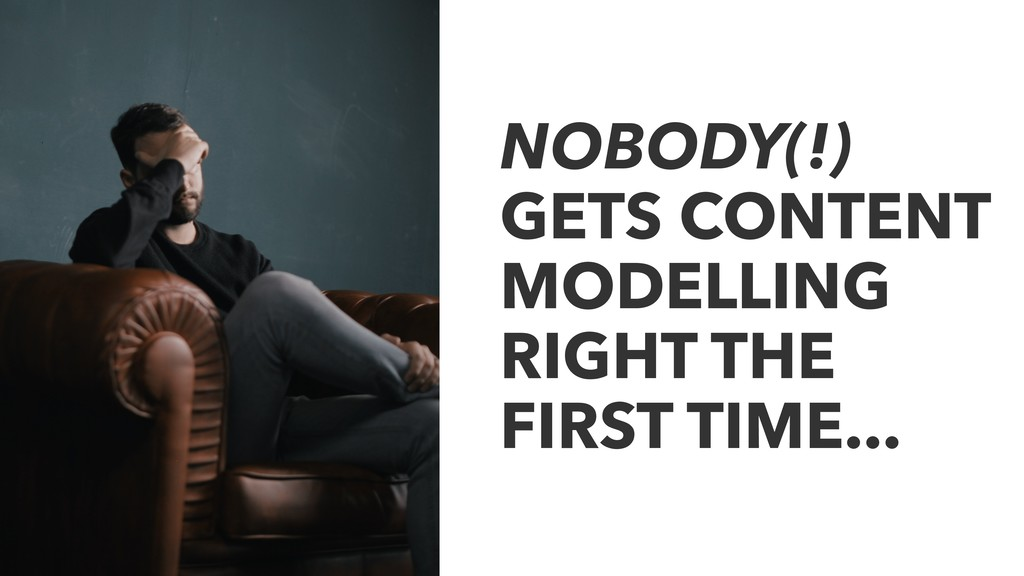NOBODY(!) GETS CONTENT MODELLING RIGHT THE FIRS...