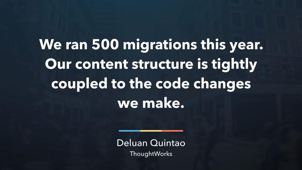 Deluan Quintao ThoughtWorks We ran 500 migratio...