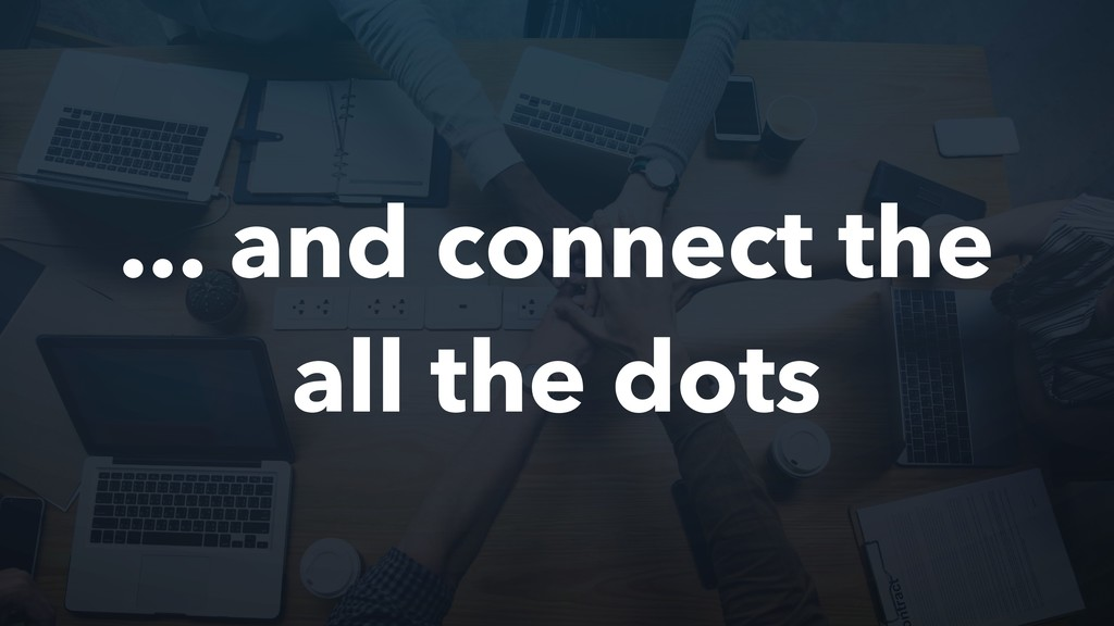 ... and connect the all the dots