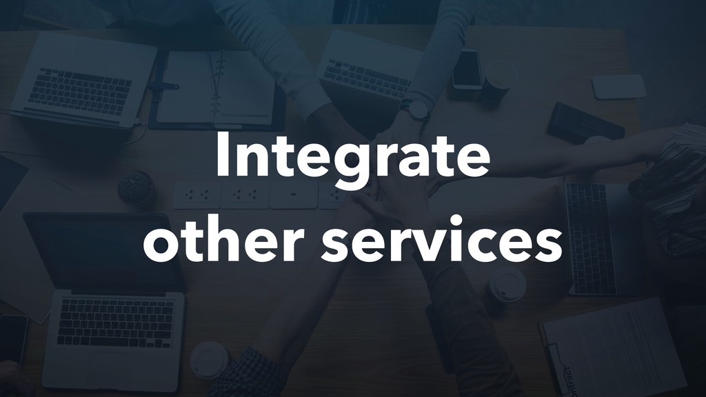 Integrate other services