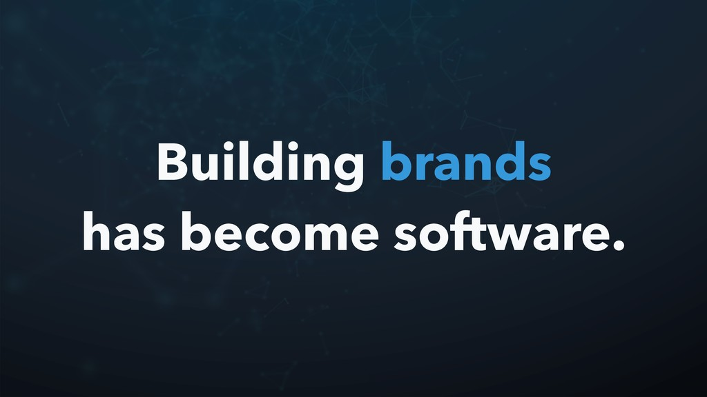 Building brands has become software.