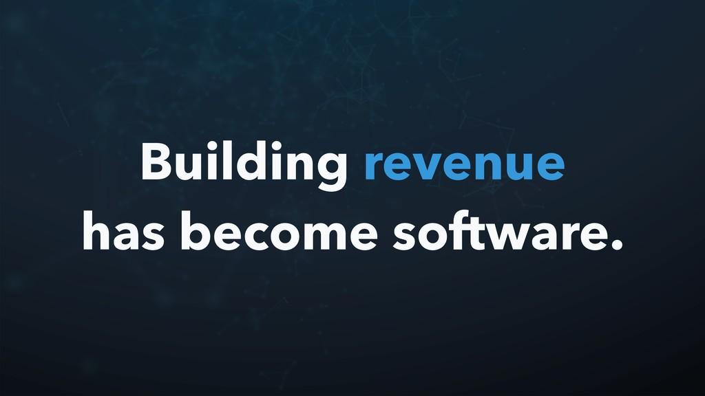 Building revenue has become software.