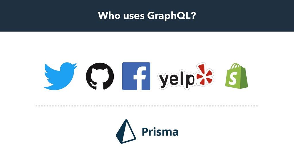 Who uses GraphQL?