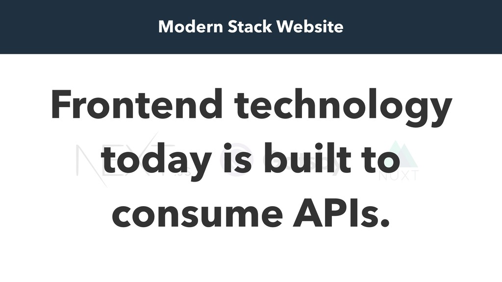 Frontend technology today is built to consume A...