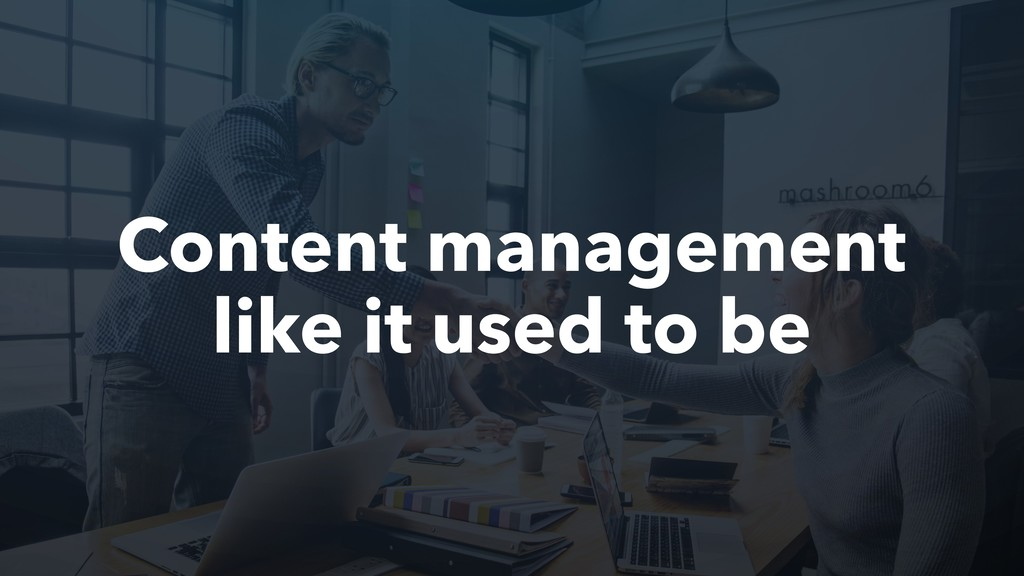 Content management like it used to be
