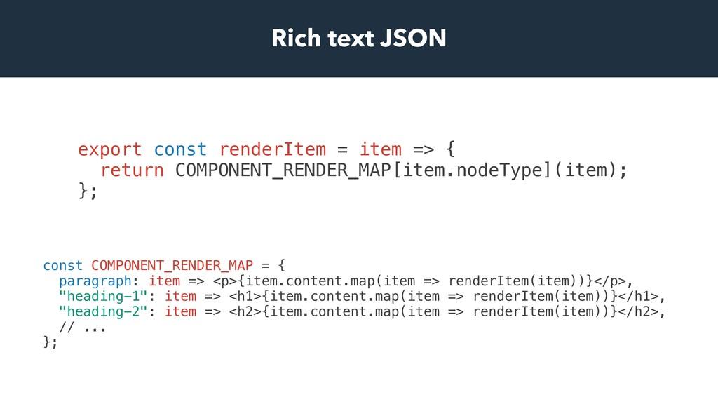 Rich text JSON const COMPONENT_RENDER_MAP = { p...