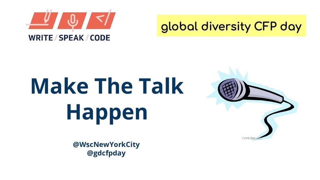 Make The Talk Happen @WscNewYorkCity @gdcfpday