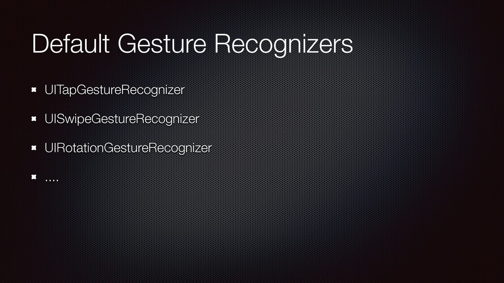 Default Gesture Recognizers UITapGestureRecogni...