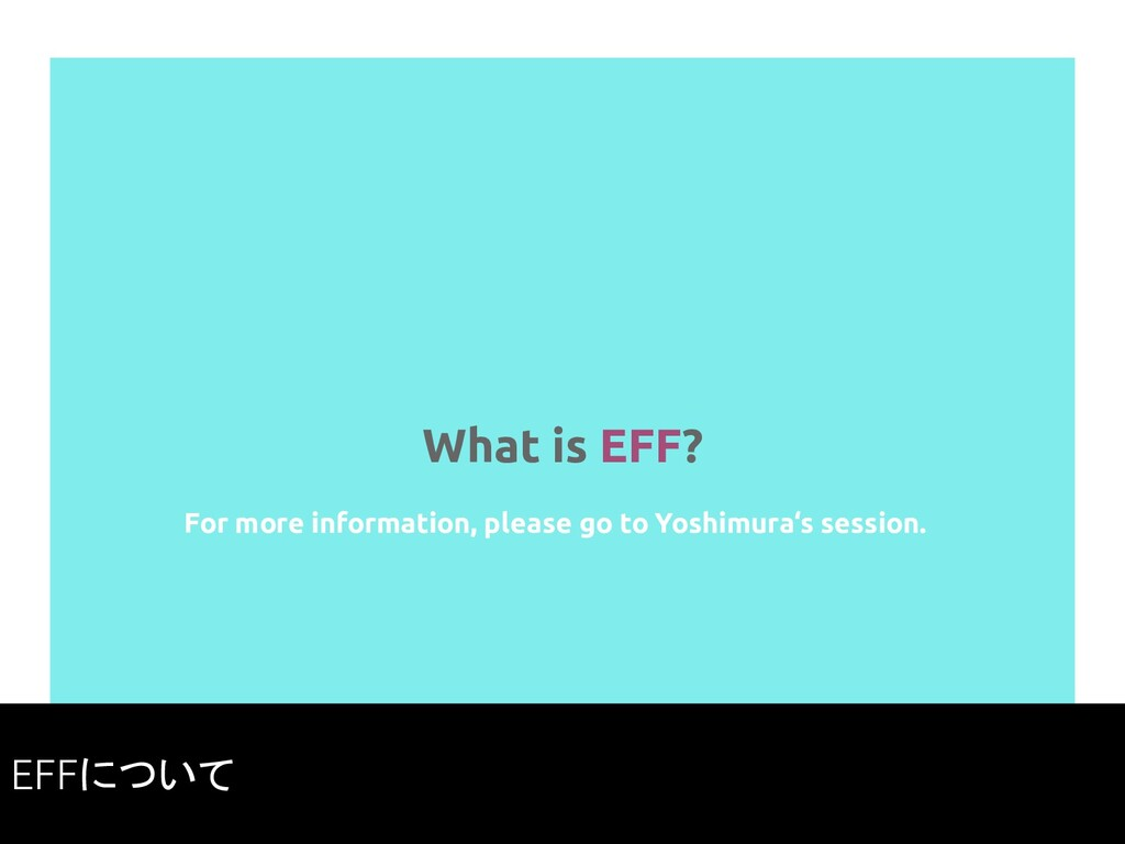 What is EFF? 39 For more information, please go...