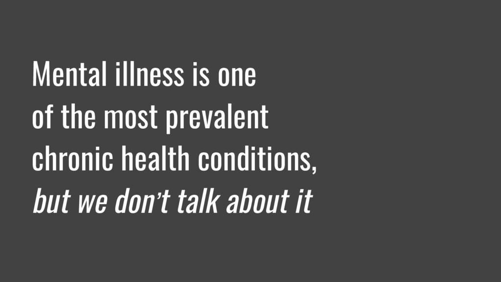 Mental illness is one of the most prevalent chr...