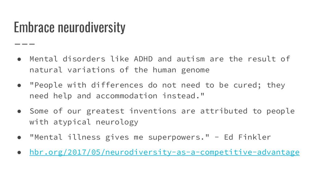 Embrace neurodiversity ● Mental disorders like ...