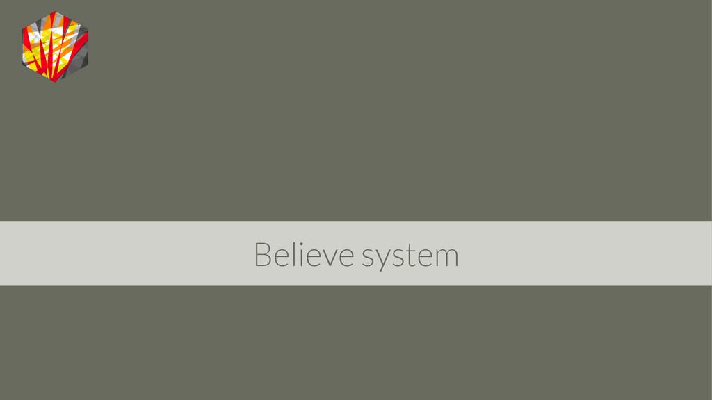 Believe system