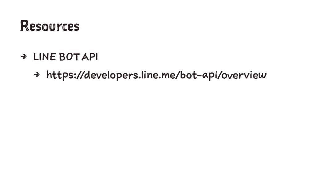 Resources 4 LINE BOT API 4 https://developers.l...