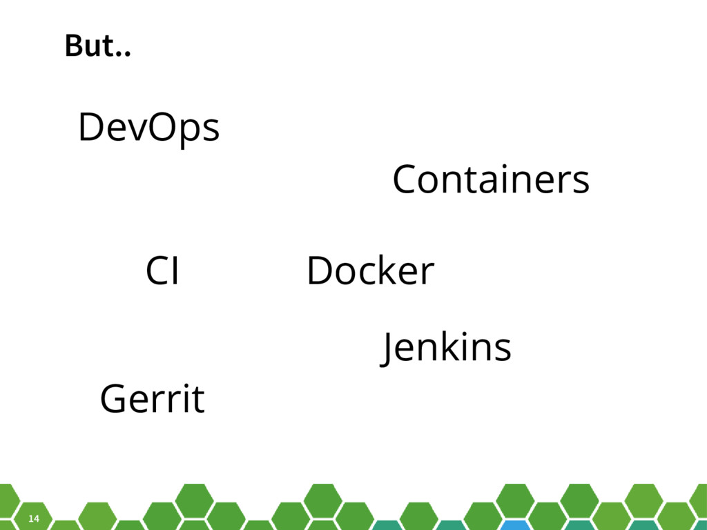 14 But.. DevOps CI Containers Gerrit Jenkins Do...