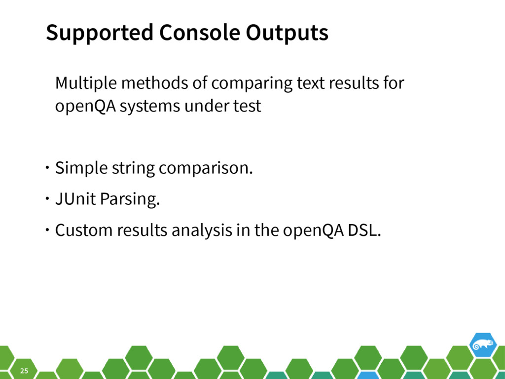 25 Supported Console Outputs Multiple methods o...