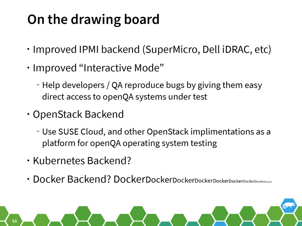 59 On the drawing board • Improved IPMI backend...