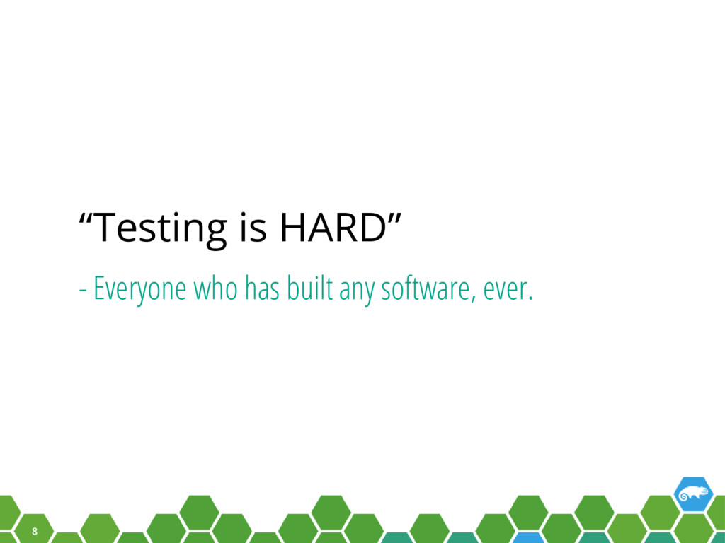 "8 ""Testing is HARD"" - Everyone who has built an..."