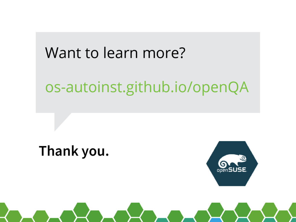 Thank you. Want to learn more? os-autoinst.gith...