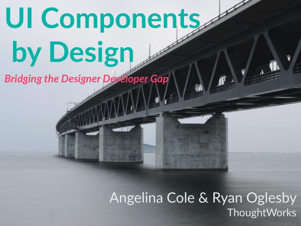 UI Components by Design Bridging the Designer D...